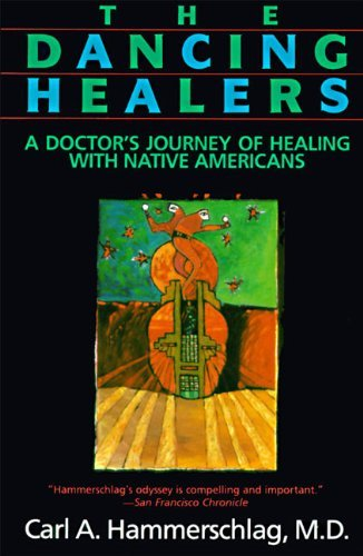 Carl A. Hammerschlag The Dancing Healers A Doctor's Journey Of Healing With Native America 0061 Edition;