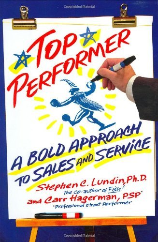 Stephen C. Lundin Top Performer A Bold Approach To Sales And Service