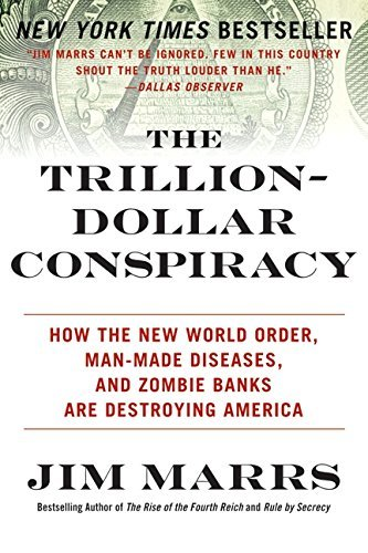 Jim Marrs The Trillion Dollar Conspiracy How The New World Order Man Made Diseases And Z