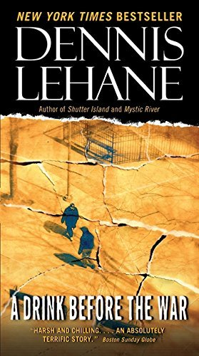 Dennis Lehane A Drink Before The War