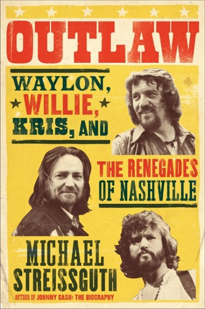 Michael Streissguth Outlaw Waylon Willie Kris And The Renegades Of Nashvi