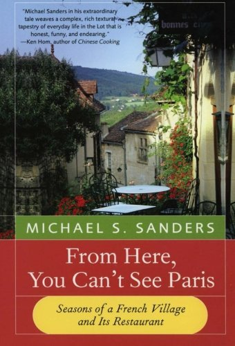 Michael S. Sanders From Here You Can't See Paris Seasons Of A French Village And Its Restaurant