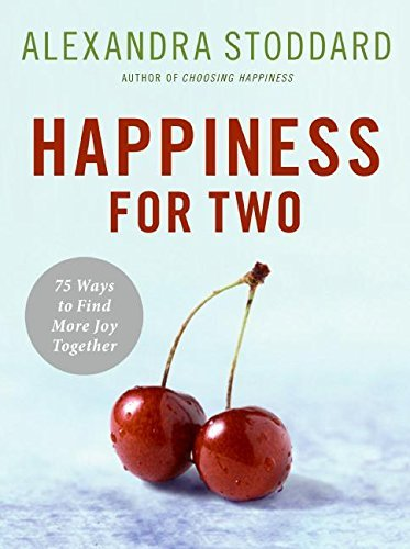 Alexandra Stoddard Happiness For Two 75 Secrets For Finding More Joy Together