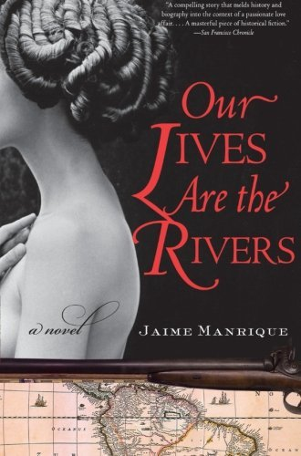 Jaime Manrique Our Lives Are The Rivers