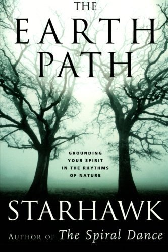 Starhawk The Earth Path Grounding Your Spirit In The Rhythms Of Nature
