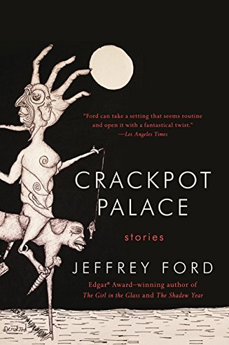 Jeffrey Ford Crackpot Palace