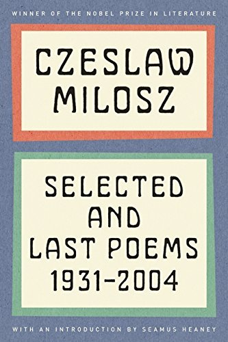 Czeslaw Milosz Czeslaw Milosz Selected And Last Poems 1931 2004