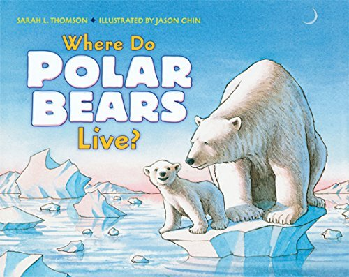 Sarah L. Thomson Where Do Polar Bears Live?