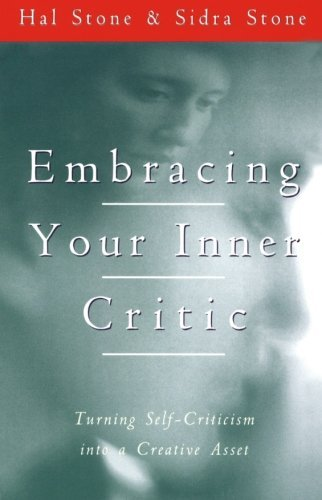 Hal Stone Embracing Your Inner Critic Turning Self Criticism Into A Creative Asset