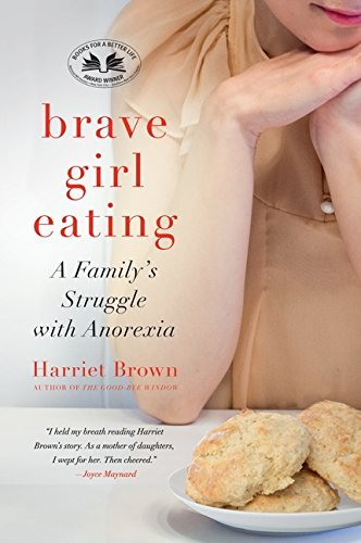 Harriet Brown Brave Girl Eating A Family's Struggle With Anorexia