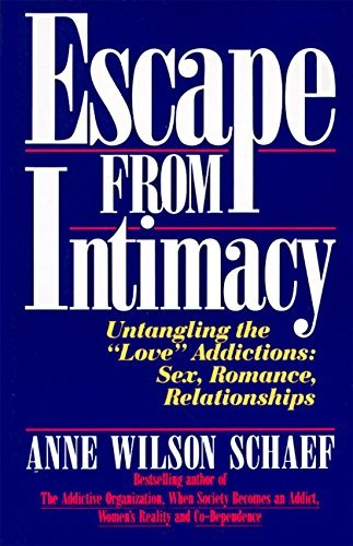 Anne Wilson Schaef Escape From Intimacy Untangling The Love'' Addictions Sex Romance R