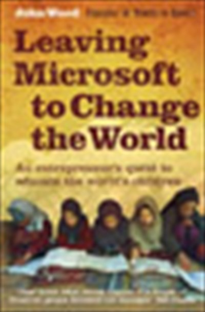 John Wood Leaving Microsoft To Change The World An Entrepreneur's Odyssey To Educate The World's