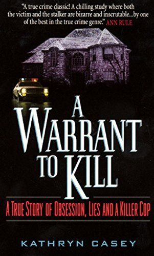 Kathryn Casey A Warrant To Kill A True Story Of Obsession Lies And A Killer Cop