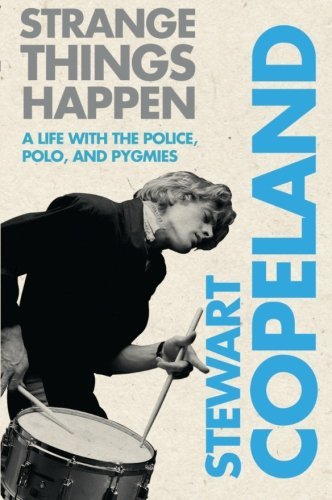 Stewart Copeland Strange Things Happen A Life With The Police Polo And Pygmies