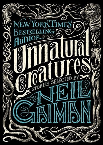 Neil Gaiman Unnatural Creatures Stories Selected By Neil Gaiman