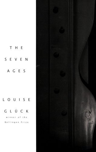 Louise Gluck The Seven Ages