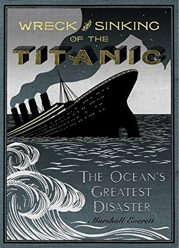 Marshall Everett Wreck And Sinking Of The Titanic The Ocean's Greatest Disaster