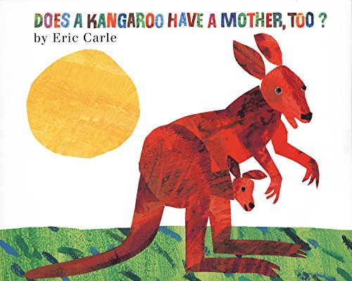 Eric Carle Does A Kangaroo Have A Mother Too?