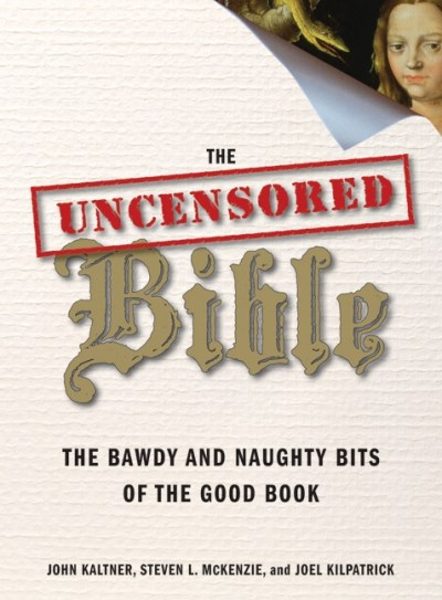 John Kaltner Uncensored Bible The The Bawdy And Naughty Bits Of The Good Book
