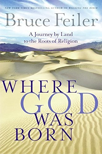 Bruce Feiler Where God Was Born A Journey By Land To The Roots Of Religion