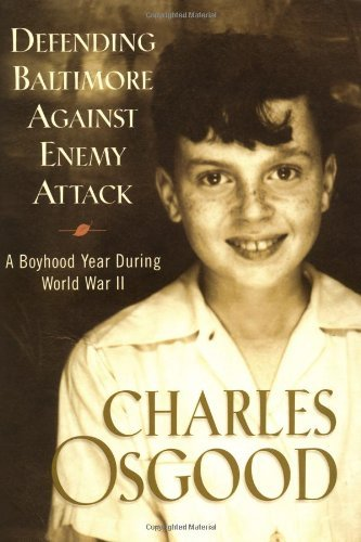 Charles Osgood Defending Baltimore Against Enemy Attack A Boyhood Year During World War Ii