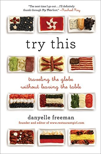 Danyelle Freeman Try This Traveling The Globe Without Leaving The Table