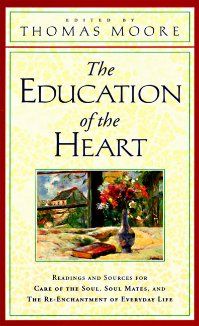 Thomas Moore The Education Of The Heart Readings And Sources From Care Of The Soul Soul