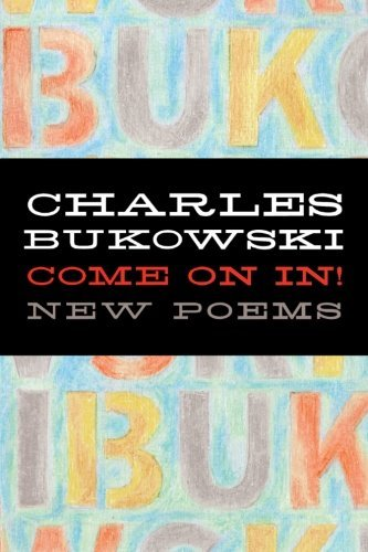 Charles Bukowski Come On In! New Poems