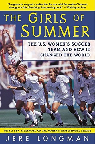 Jere Longman The Girls Of Summer The U.S. Women's Soccer Team And How It Changed T