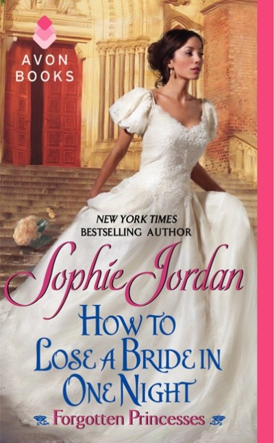 Sophie Jordan How To Lose A Bride In One Night Forgotten Princesses
