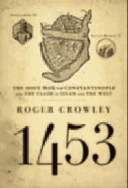 Roger Crowley 1453 The Holy War For Constantinople And The Clash Of