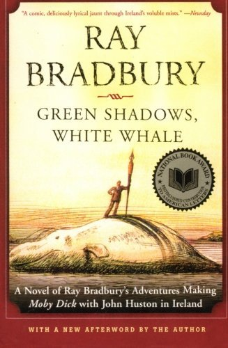 Ray Bradbury Green Shadows White Whale A Novel Of Ray Bradbury's Adventures Making Moby