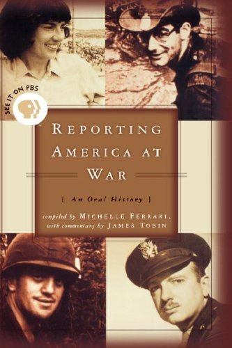 James Tobin Reporting America At War An Oral History