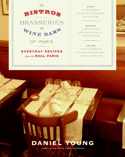 Daniel Young The Bistros Brasseries And Wine Bars Of Paris Everyday Recipes From The Real Paris