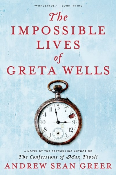Andrew Sean Greer The Impossible Lives Of Greta Wells