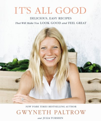 Gwyneth Paltrow It's All Good Delicious Easy Recipes That Will Make You Look G