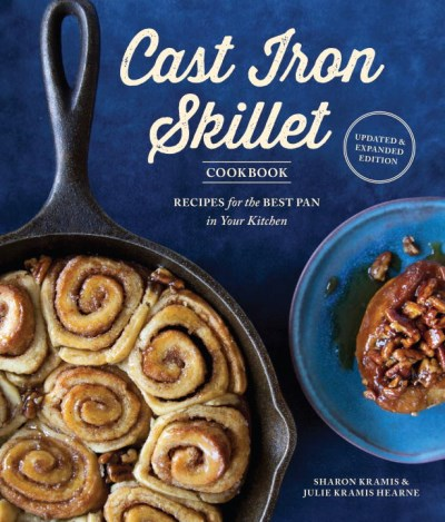 Sharon Kramis The Cast Iron Skillet Cookbook 2nd Edition Recipes For The Best Pan In Your Kitchen Revised