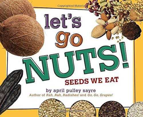 April Pulley Sayre Let's Go Nuts! Seeds We Eat