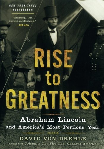 David Von Drehle Rise To Greatness Abraham Lincoln And America's Most Perilous Year