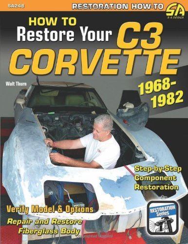 Walt Thurn How To Restore Your C3 Corvette 1968 1982