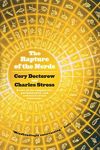 Cory Doctorow The Rapture Of The Nerds A Tale Of The Singularity Posthumanity And Awkw