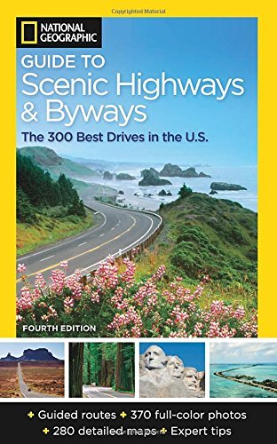 National Geographic National Geographic Guide To Scenic Highways And B The 300 Best Drives In The U.S.