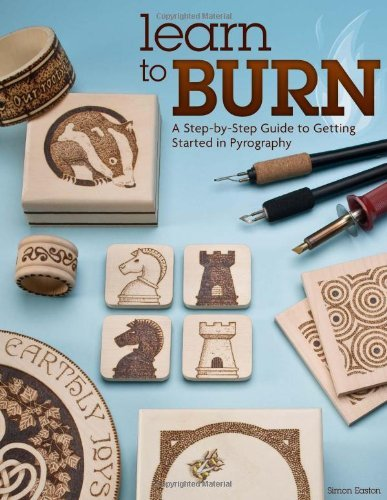 Simon Easton Learn To Burn A Step By Step Guide To Getting Started In Pyrogr