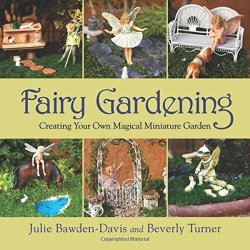 Julie Bawden Davis Fairy Gardening Creating Your Own Magical Miniature Garden