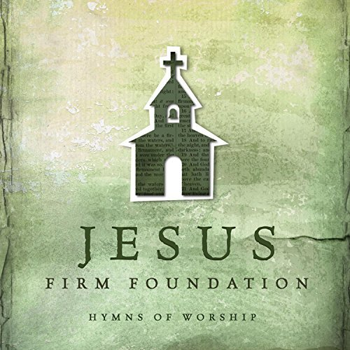 Jesus Firm Foundation Hymns O Jesus Firm Foundation Hymns O
