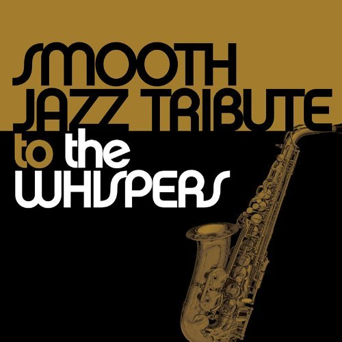Whispers Tribute Smooth Jazz Tribute To The Whi T T Whispers