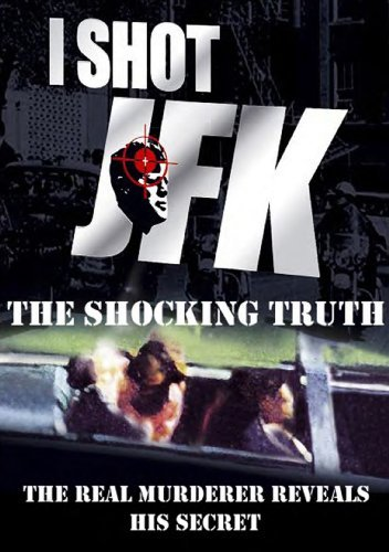 I Shot Jfk The Shocking Truth I Shot Jfk The Shocking Truth Nr