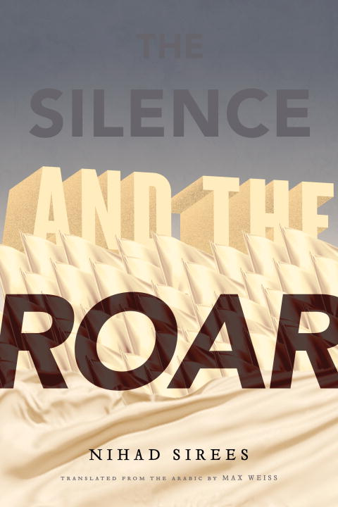 Nihad Sirees The Silence And The Roar