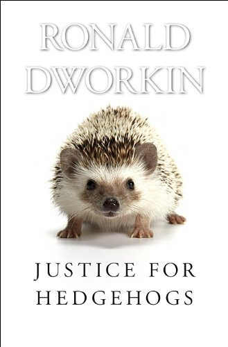 Ronald Dworkin Justice For Hedgehogs
