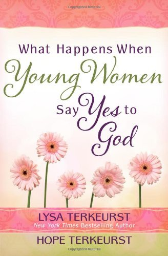 Lysa Terkeurst What Happens When Young Women Say Yes To God
